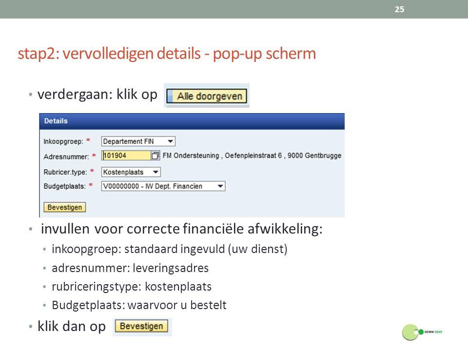 stap2: vervolledigen details - pop-up scherm verdergaan: klik op invullen voor correcte financiële afwikkeling: inkoopgroep: standaard ingevuld (uw di