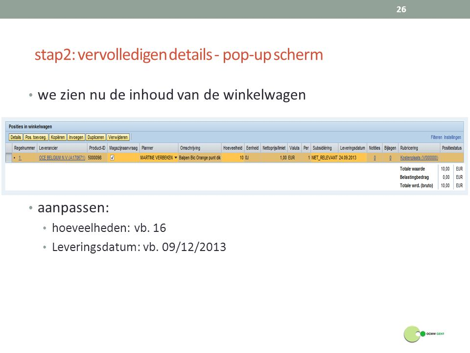 we zien nu de inhoud van de winkelwagen aanpassen: hoeveelheden: vb. 16 Leveringsdatum: vb. 09/12/2013 stap2: vervolledigen details - pop-up scherm 26