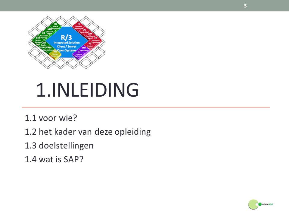 11.INLEIDINGG 1.1 voor wie? 1.2 het kader van deze opleiding 1.3 doelstellingen 1.4 wat is SAP? 3