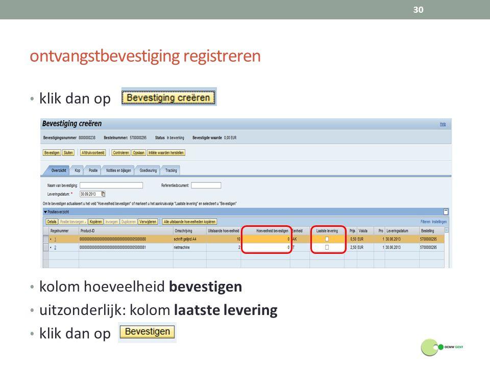 ontvangstbevestiging registreren klik dan op kolom hoeveelheid bevestigen uitzonderlijk: kolom laatste levering klik dan op 30
