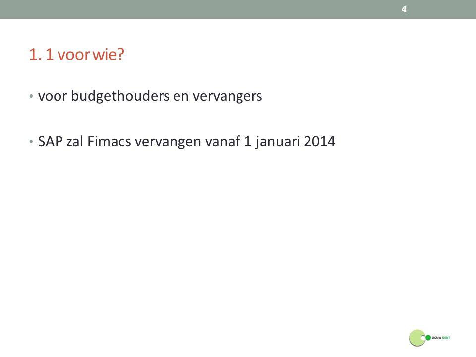 1. 1 voor wie? voor budgethouders en vervangers SAP zal Fimacs vervangen vanaf 1 januari 2014 4