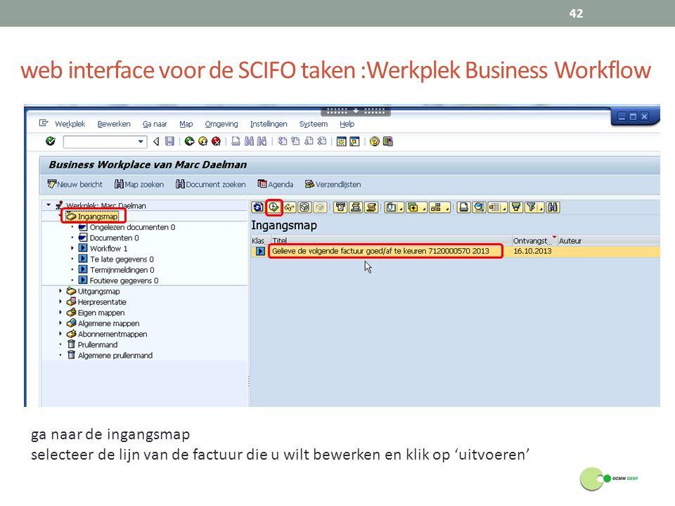 web interface voor de SCIFO taken :Werkplek Business Workflow 42 ga naar de ingangsmap selecteer de lijn van de factuur die u wilt bewerken en klik op