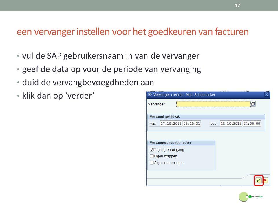 een vervanger instellen voor het goedkeuren van facturen vul de SAP gebruikersnaam in van de vervanger geef de data op voor de periode van vervanging