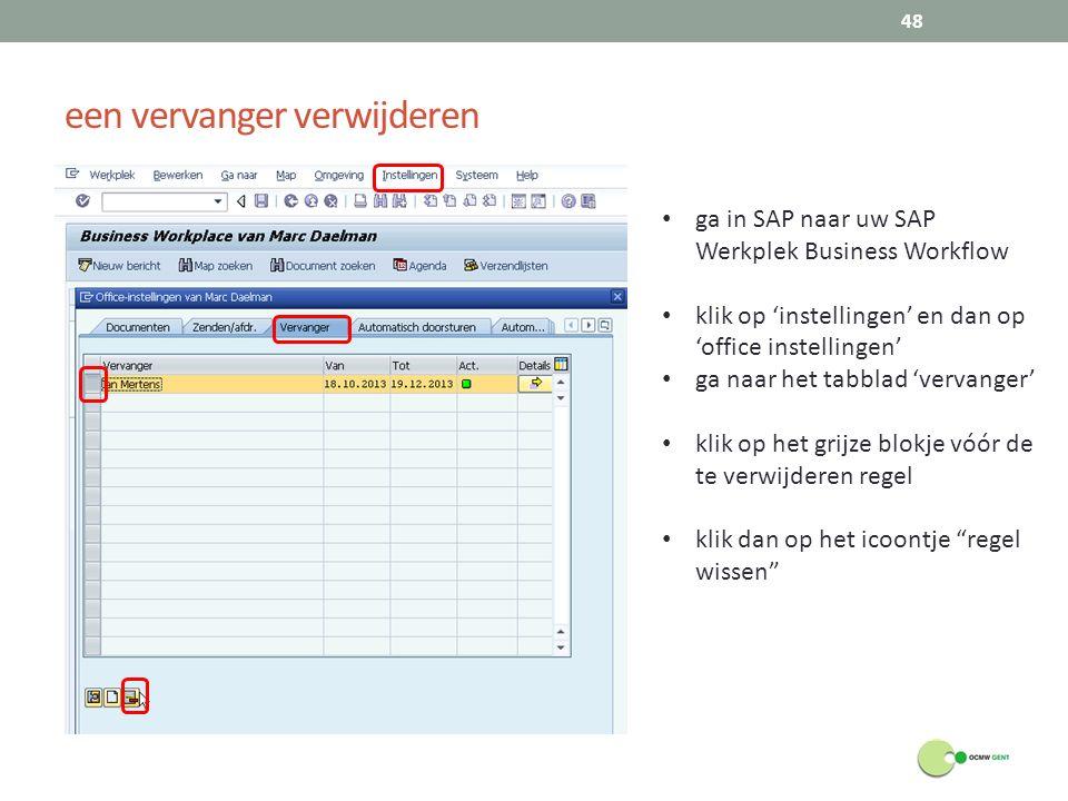 een vervanger verwijderen 48 ga in SAP naar uw SAP Werkplek Business Workflow klik op 'instellingen' en dan op 'office instellingen' ga naar het tabbl