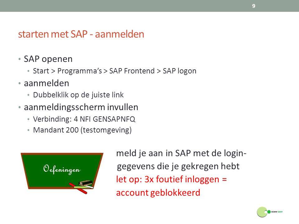 starten met SAP - aanmelden SAP openen Start > Programma's > SAP Frontend > SAP logon aanmelden Dubbelklik op de juiste link aanmeldingsscherm invulle