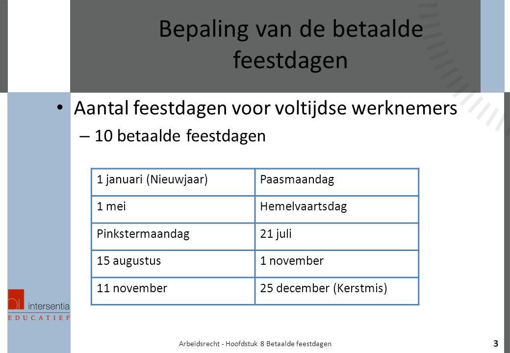 Arbeidsrecht - Hoofdstuk 8 Betaalde feestdagen 3 Bepaling van de betaalde feestdagen Aantal feestdagen voor voltijdse werknemers – 10 betaalde feestda