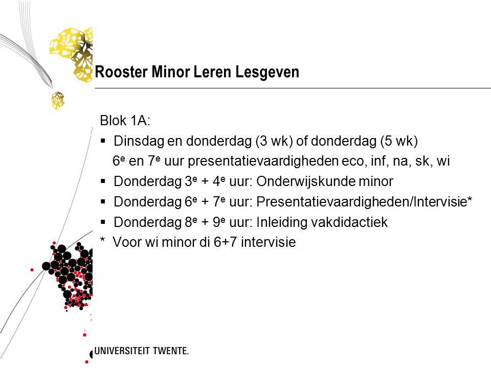 Rooster Minor Leren Lesgeven Blok 1A:  Dinsdag en donderdag (3 wk) of donderdag (5 wk) 6 e en 7 e uur presentatievaardigheden eco, inf, na, sk, wi 