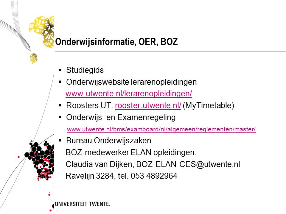 Onderwijsinformatie, OER, BOZ  Studiegids  Onderwijswebsite lerarenopleidingen www.utwente.nl/lerarenopleidingen/  Roosters UT: rooster.utwente.nl/