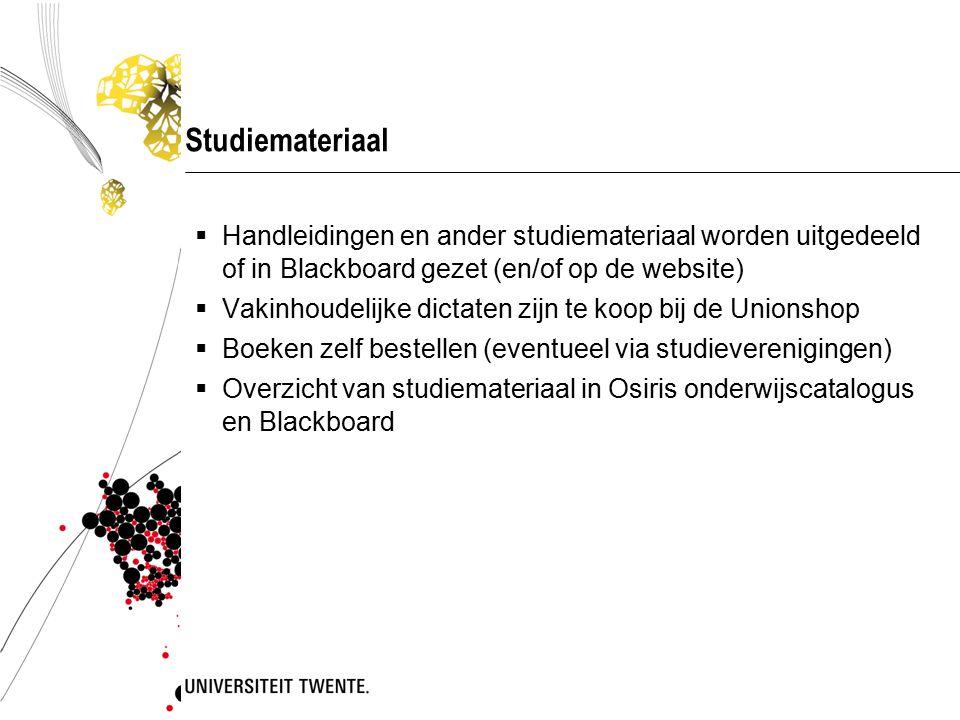 Studiemateriaal  Handleidingen en ander studiemateriaal worden uitgedeeld of in Blackboard gezet (en/of op de website)  Vakinhoudelijke dictaten zij