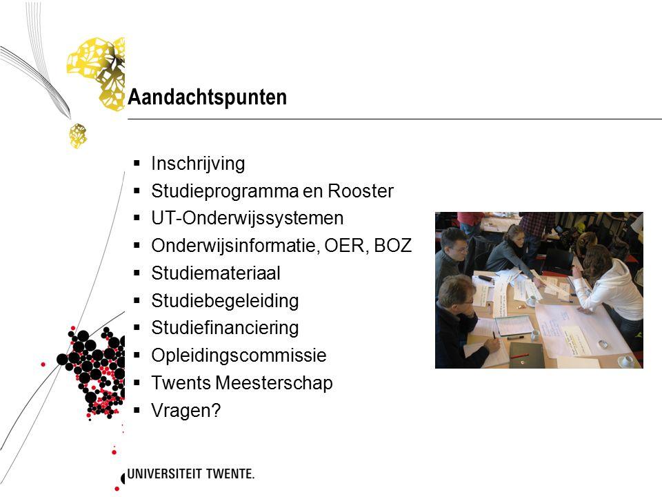 Aandachtspunten  Inschrijving  Studieprogramma en Rooster  UT-Onderwijssystemen  Onderwijsinformatie, OER, BOZ  Studiemateriaal  Studiebegeleidi