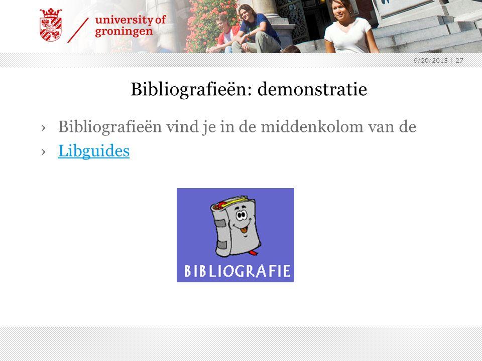 9/20/2015 | 27 Bibliografieën: demonstratie ›Bibliografieën vind je in de middenkolom van de ›LibguidesLibguides