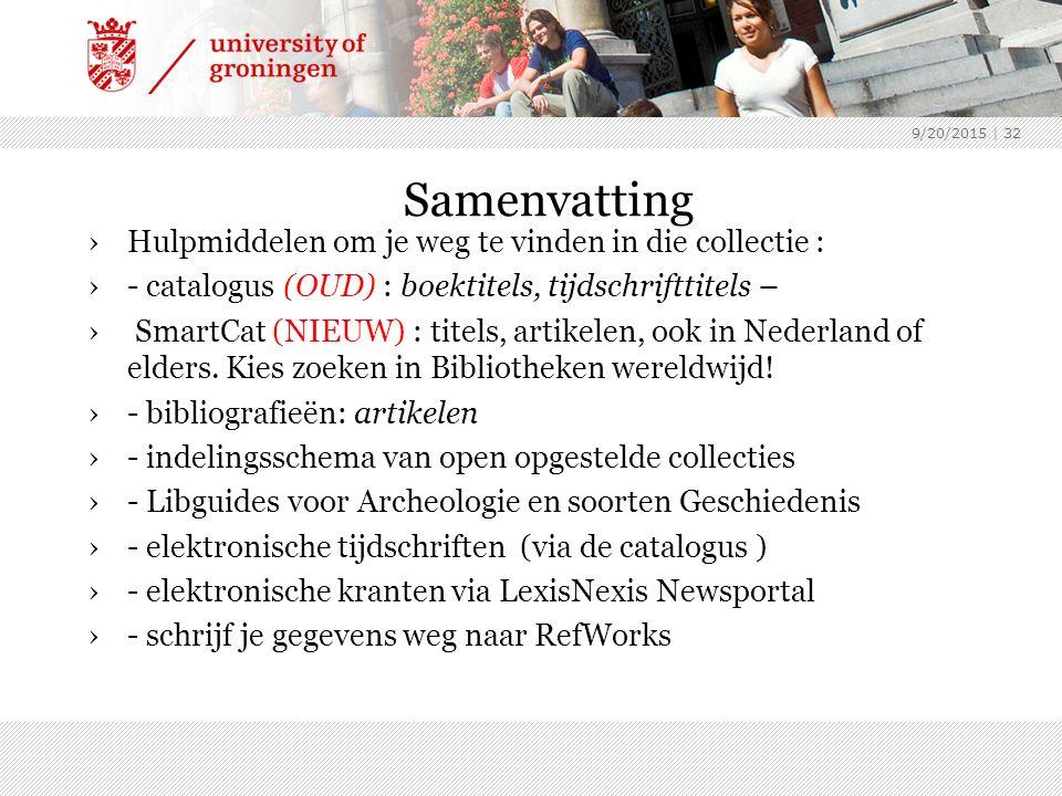 9/20/2015 | 32 Samenvatting ›Hulpmiddelen om je weg te vinden in die collectie : ›- catalogus (OUD) : boektitels, tijdschrifttitels – › SmartCat (NIEUW) : titels, artikelen, ook in Nederland of elders.