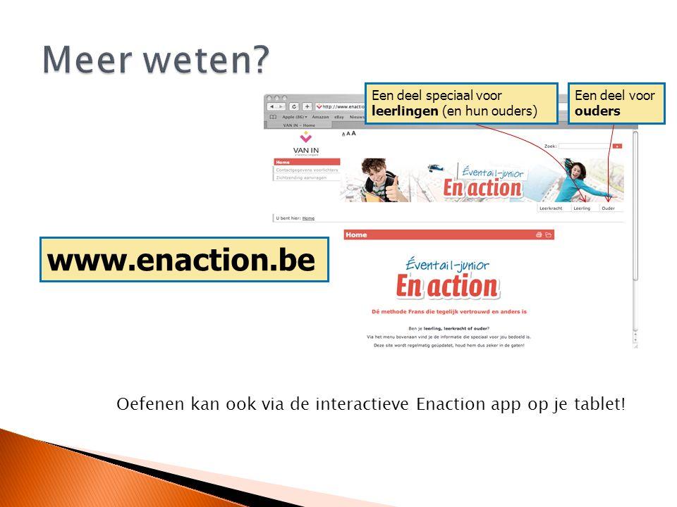 Een deel speciaal voor leerlingen (en hun ouders) Een deel voor ouders www.enaction.be Oefenen kan ook via de interactieve Enaction app op je tablet!
