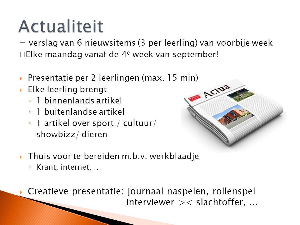 = verslag van 6 nieuwsitems (3 per leerling) van voorbije week Elke maandag vanaf de 4 e week van september!  Presentatie per 2 leerlingen (max. 15 m