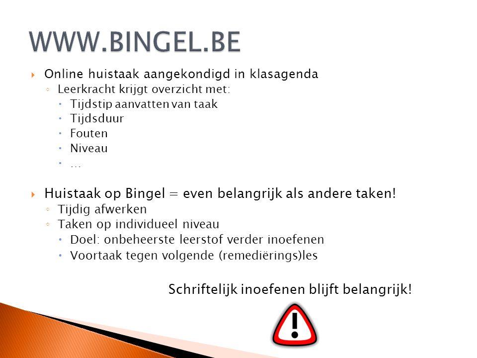  Online huistaak aangekondigd in klasagenda ◦ Leerkracht krijgt overzicht met:  Tijdstip aanvatten van taak  Tijdsduur  Fouten  Niveau  …  Huistaak op Bingel = even belangrijk als andere taken.