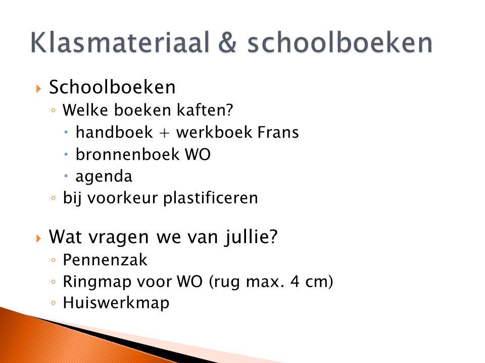  Schoolboeken ◦ Welke boeken kaften?  handboek + werkboek Frans  bronnenboek WO  agenda ◦ bij voorkeur plastificeren  Wat vragen we van jullie? ◦