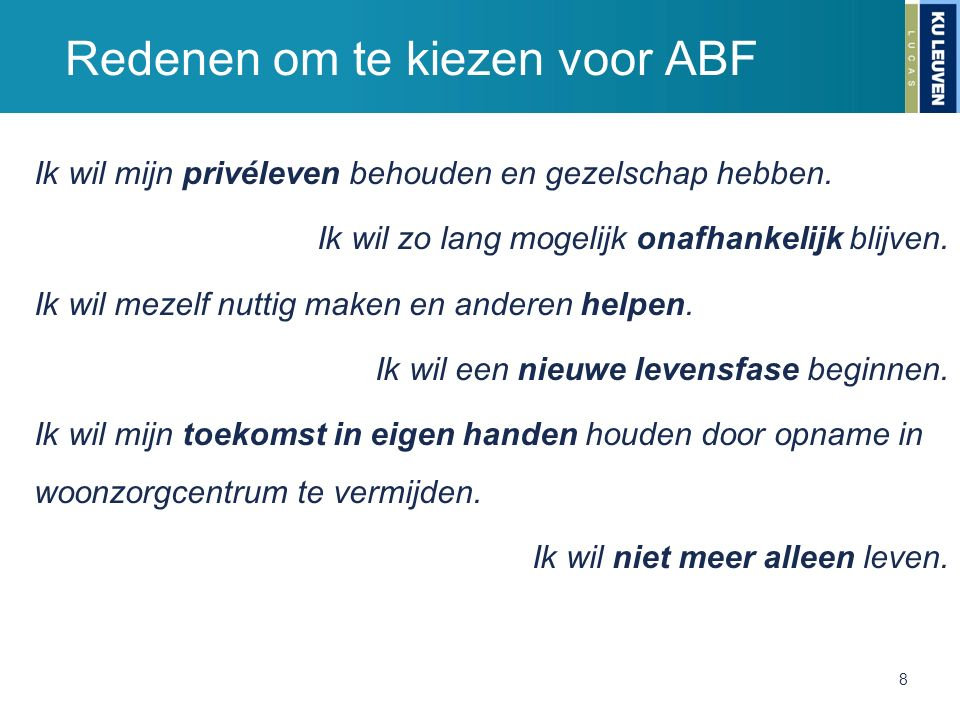 Redenen om te kiezen voor ABF Ik wil mijn privéleven behouden en gezelschap hebben. Ik wil zo lang mogelijk onafhankelijk blijven. Ik wil mezelf nutti
