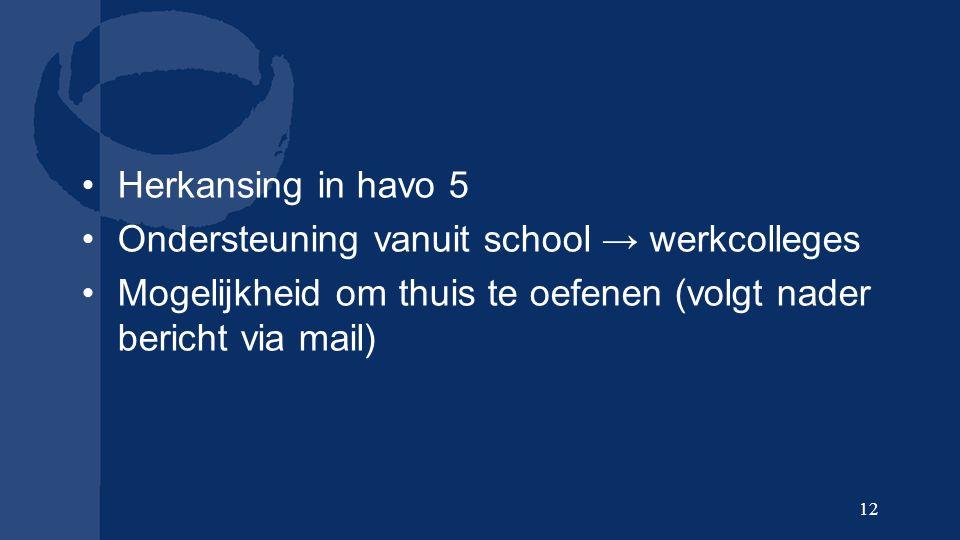 Herkansing in havo 5 Ondersteuning vanuit school → werkcolleges Mogelijkheid om thuis te oefenen (volgt nader bericht via mail) 12