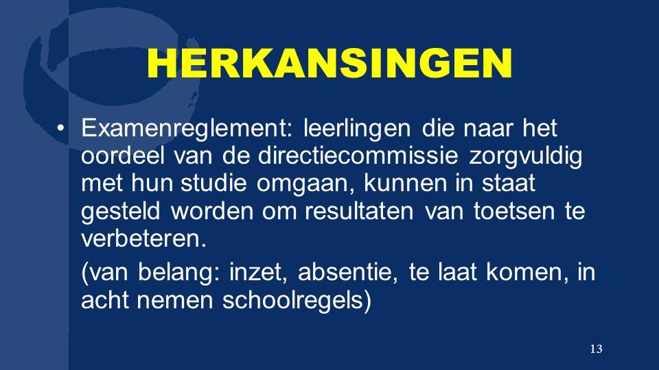 HERKANSINGEN Examenreglement: leerlingen die naar het oordeel van de directiecommissie zorgvuldig met hun studie omgaan, kunnen in staat gesteld worde