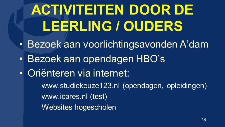 ACTIVITEITEN DOOR DE LEERLING / OUDERS Bezoek aan voorlichtingsavonden A'dam Bezoek aan opendagen HBO's Oriënteren via internet: www.studiekeuze123.nl (opendagen, opleidingen) www.icares.nl (test) Websites hogescholen 26