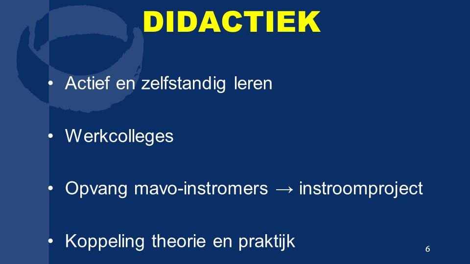 DIDACTIEK Actief en zelfstandig leren Werkcolleges Opvang mavo-instromers → instroomproject Koppeling theorie en praktijk 6