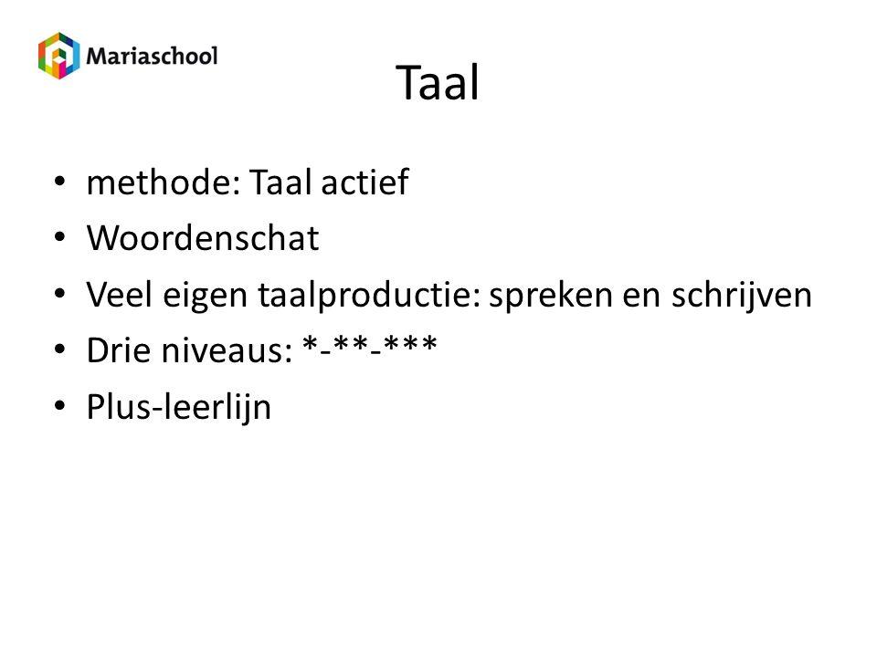 Taal methode: Taal actief Woordenschat Veel eigen taalproductie: spreken en schrijven Drie niveaus: *-**-*** Plus-leerlijn
