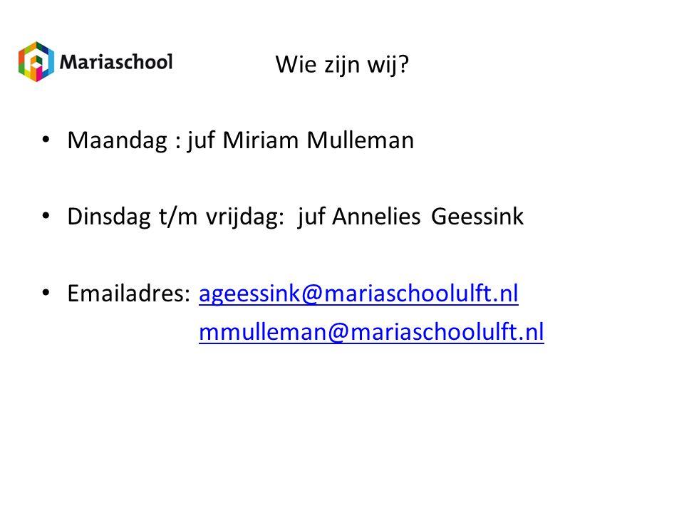 Wie zijn wij? Maandag : juf Miriam Mulleman Dinsdag t/m vrijdag: juf Annelies Geessink Emailadres: ageessink@mariaschoolulft.nlageessink@mariaschoolul