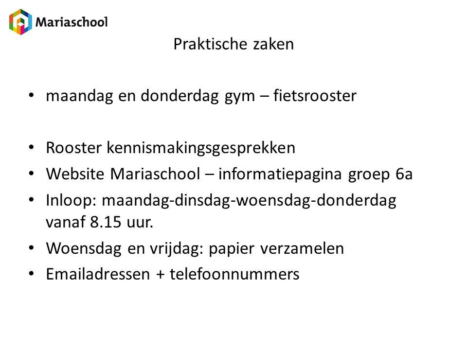 Praktische zaken maandag en donderdag gym – fietsrooster Rooster kennismakingsgesprekken Website Mariaschool – informatiepagina groep 6a Inloop: maand