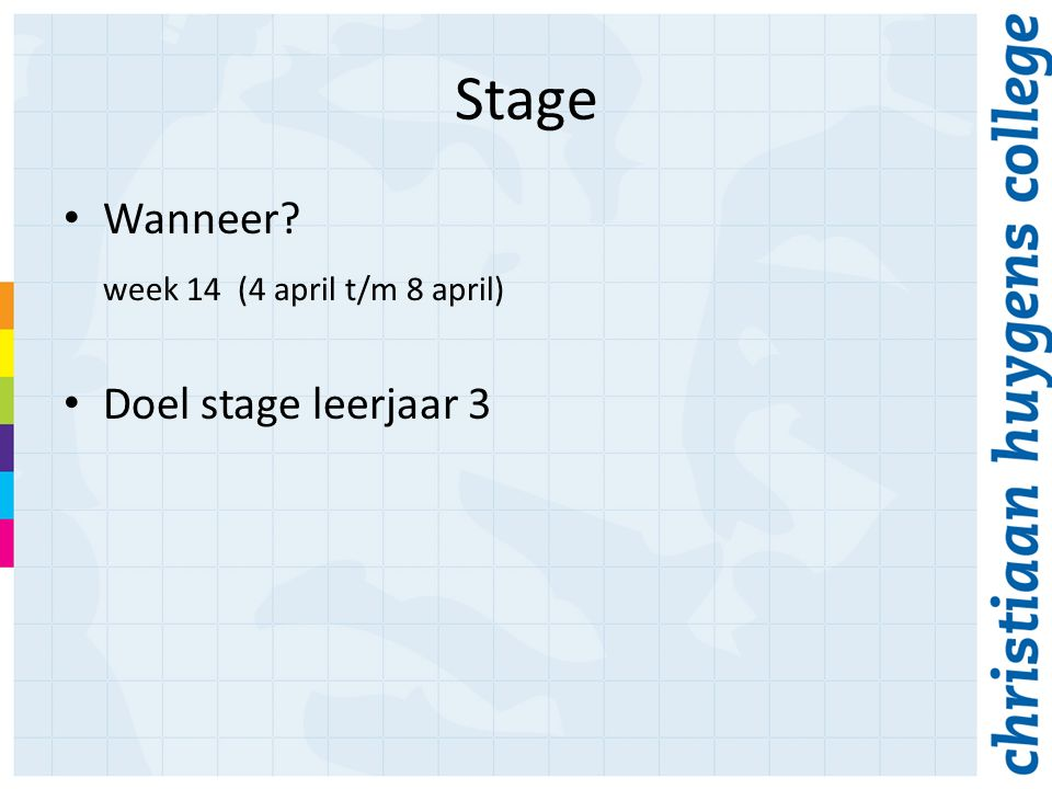 Stage Wanneer week 14 (4 april t/m 8 april) Doel stage leerjaar 3