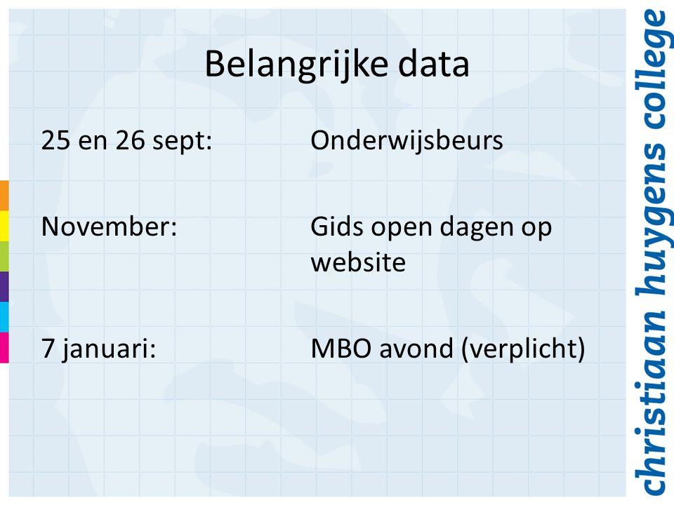 Belangrijke data 25 en 26 sept:Onderwijsbeurs November:Gids open dagen op website 7 januari:MBO avond (verplicht)