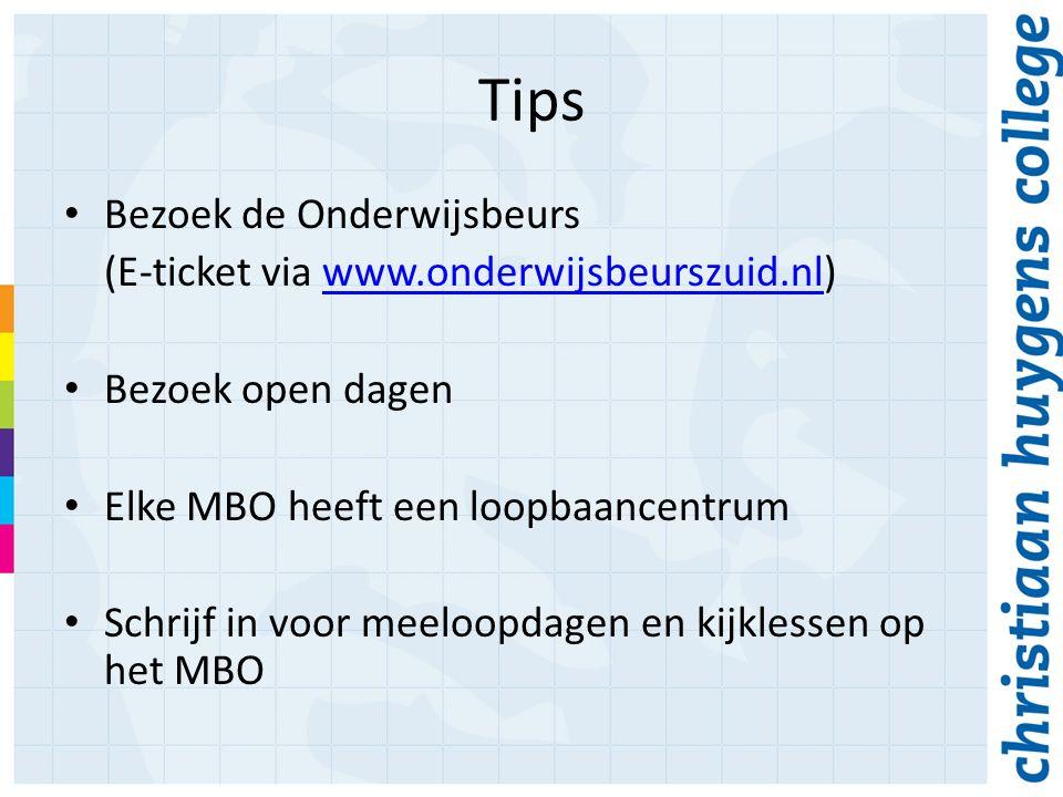 Tips Bezoek de Onderwijsbeurs (E-ticket via www.onderwijsbeurszuid.nl)www.onderwijsbeurszuid.nl Bezoek open dagen Elke MBO heeft een loopbaancentrum Schrijf in voor meeloopdagen en kijklessen op het MBO