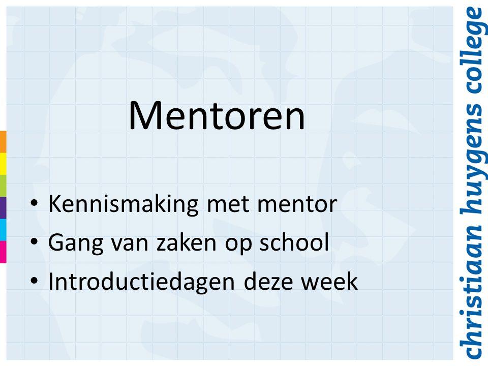 Mentoren Kennismaking met mentor Gang van zaken op school Introductiedagen deze week
