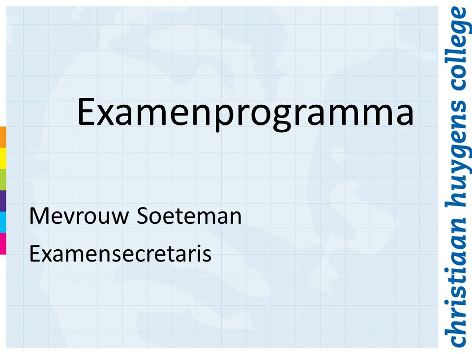 Examenprogramma Mevrouw Soeteman Examensecretaris