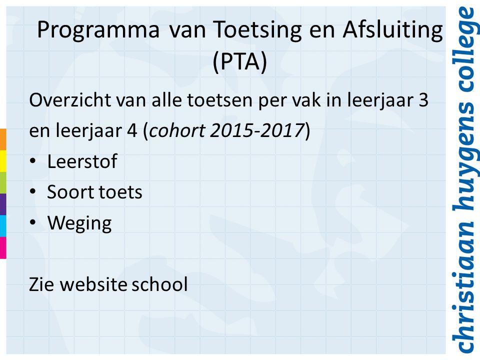 Programma van Toetsing en Afsluiting (PTA) Overzicht van alle toetsen per vak in leerjaar 3 en leerjaar 4 (cohort 2015-2017) Leerstof Soort toets Weging Zie website school