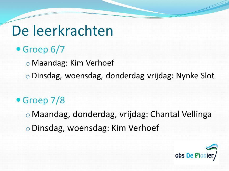 De leerkrachten Groep 6/7 o Maandag: Kim Verhoef o Dinsdag, woensdag, donderdag vrijdag: Nynke Slot Groep 7/8 o Maandag, donderdag, vrijdag: Chantal V