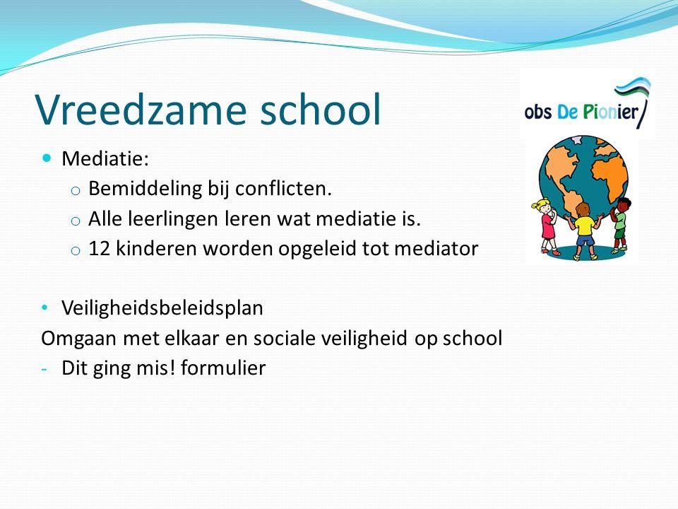 Vreedzame school Mediatie: o Bemiddeling bij conflicten. o Alle leerlingen leren wat mediatie is. o 12 kinderen worden opgeleid tot mediator Veilighei
