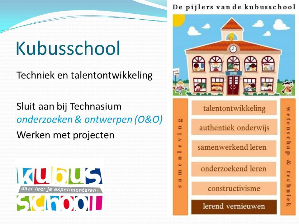 Kubusschool Techniek en talentontwikkeling Sluit aan bij Technasium onderzoeken & ontwerpen (O&O) Werken met projecten