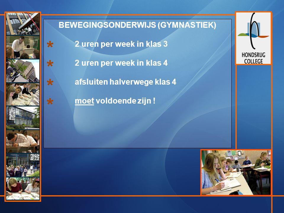 BEWEGINGSONDERWIJS (GYMNASTIEK) 2 uren per week in klas 3 2 uren per week in klas 4 afsluiten halverwege klas 4 moet voldoende zijn .