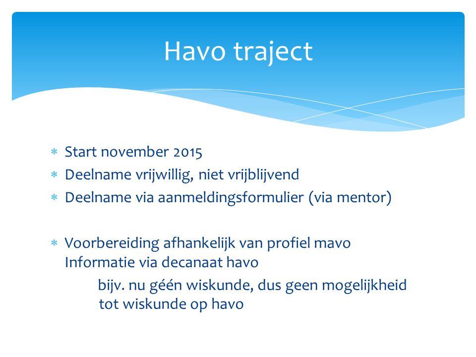  Start november 2015  Deelname vrijwillig, niet vrijblijvend  Deelname via aanmeldingsformulier (via mentor)  Voorbereiding afhankelijk van profiel mavo Informatie via decanaat havo bijv.