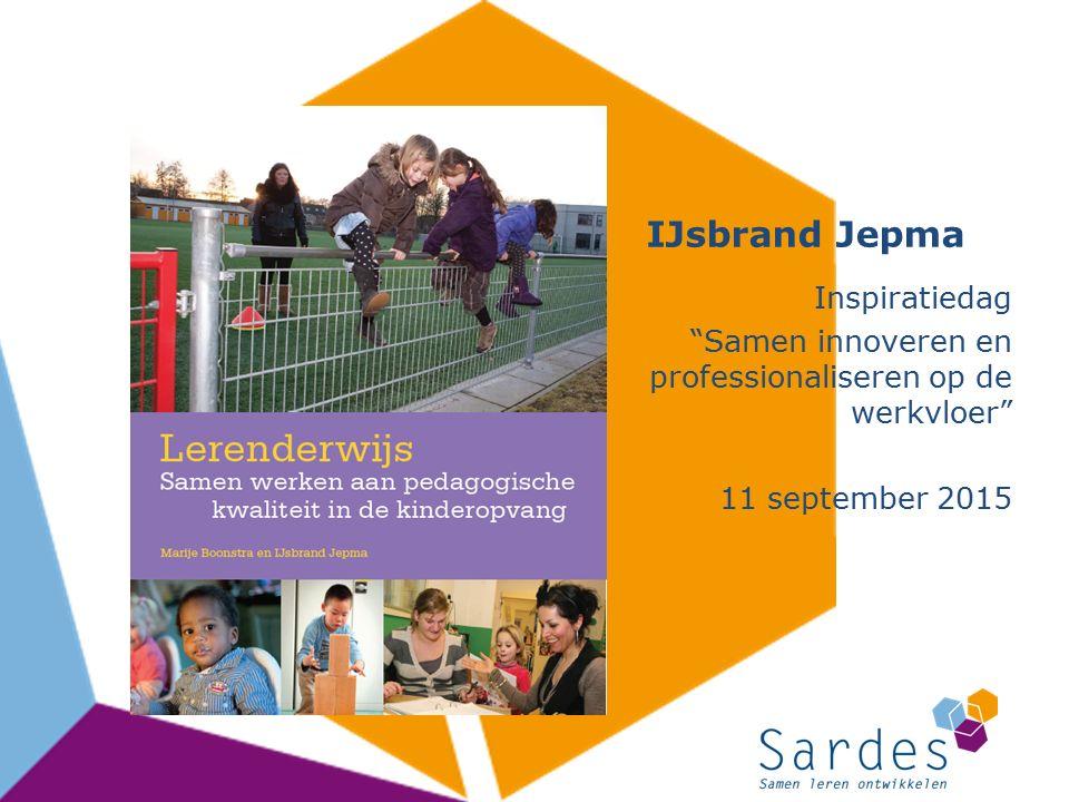 """IJsbrand Jepma Inspiratiedag """"Samen innoveren en professionaliseren op de werkvloer"""" 11 september 2015"""