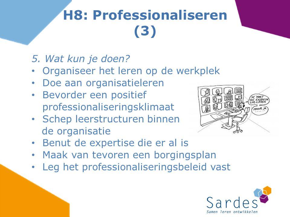 5. Wat kun je doen? Organiseer het leren op de werkplek Doe aan organisatieleren Bevorder een positief professionaliseringsklimaat Schep leerstructure