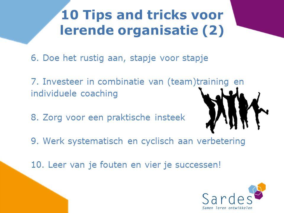 6. Doe het rustig aan, stapje voor stapje 7. Investeer in combinatie van (team)training en individuele coaching 8. Zorg voor een praktische insteek 9.