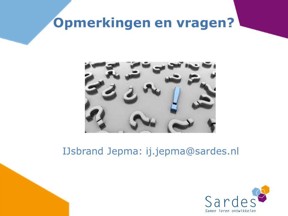 IJsbrand Jepma: ij.jepma@sardes.nl Opmerkingen en vragen?