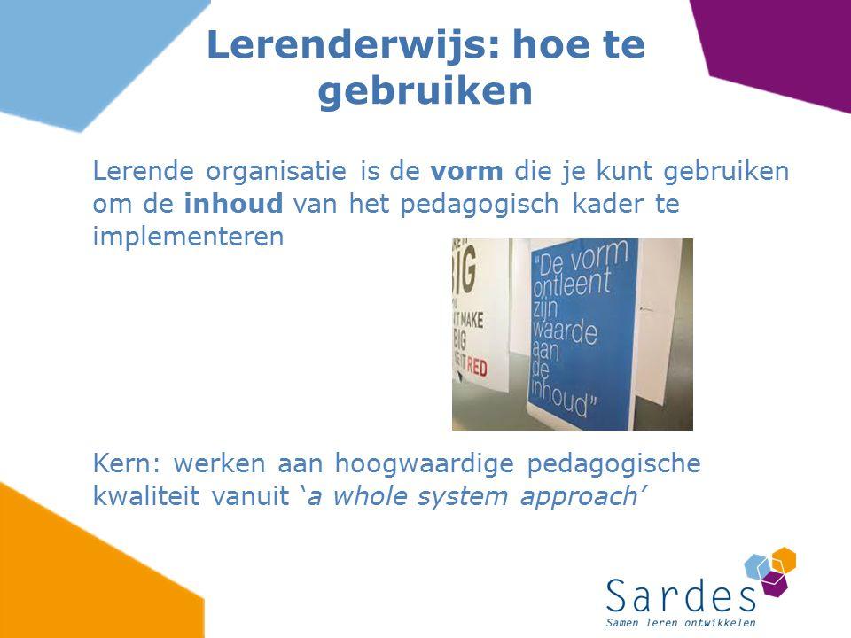Lerende organisatie is de vorm die je kunt gebruiken om de inhoud van het pedagogisch kader te implementeren Kern: werken aan hoogwaardige pedagogisch