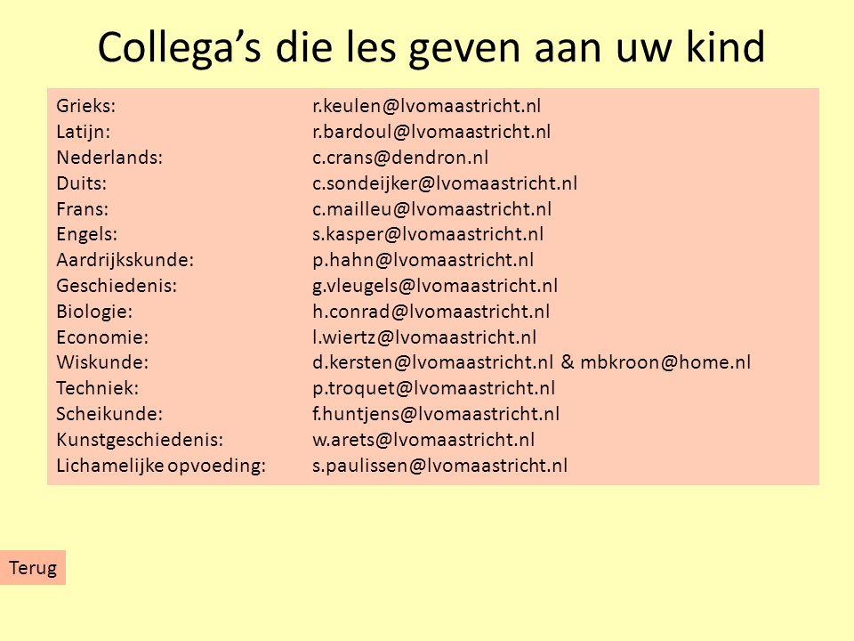 Collega's die les geven aan uw kind Terug Grieks:r.keulen@lvomaastricht.nl Latijn:r.bardoul@lvomaastricht.nl Nederlands:c.crans@dendron.nl Duits:c.son