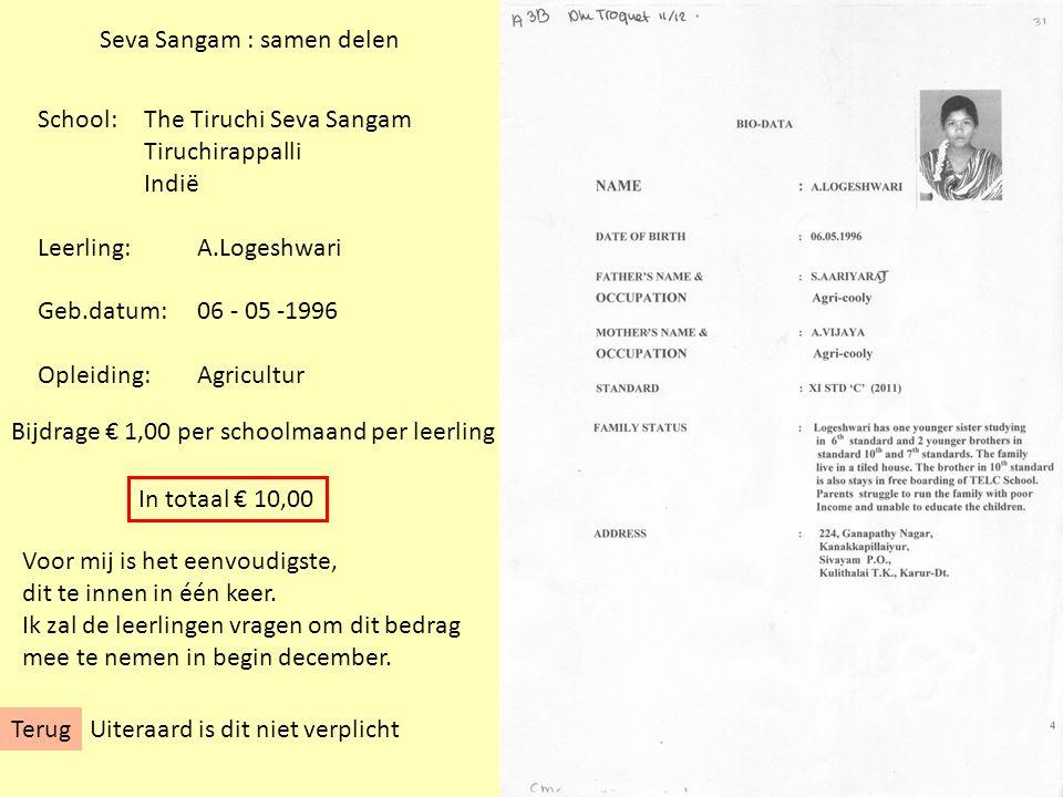 Seva Sangam : samen delen School: The Tiruchi Seva Sangam Tiruchirappalli Indië Leerling:A.Logeshwari Geb.datum:06 - 05 -1996 Opleiding:Agricultur Bij