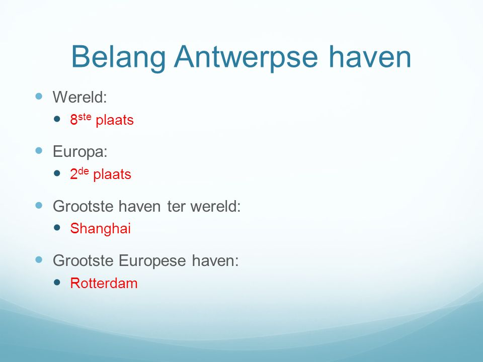 Belang Antwerpse haven Wereld: 8 ste plaats Europa: 2 de plaats Grootste haven ter wereld: Shanghai Grootste Europese haven: Rotterdam