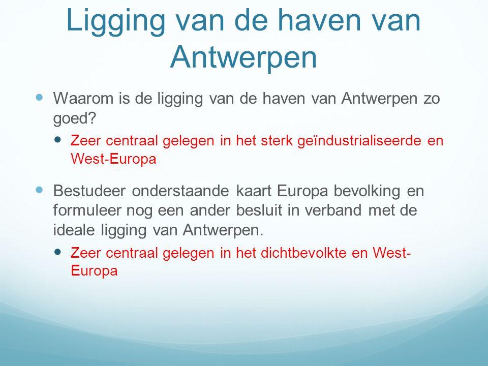 Ligging van de haven van Antwerpen Waarom is de ligging van de haven van Antwerpen zo goed? Zeer centraal gelegen in het sterk geïndustrialiseerde en