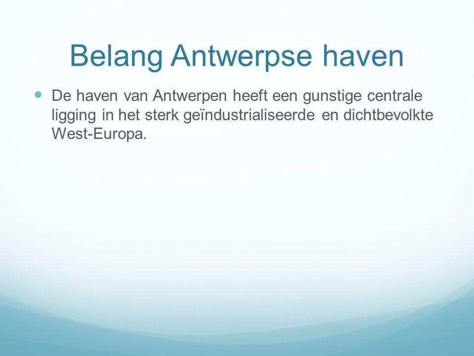 Belang Antwerpse haven De haven van Antwerpen heeft een gunstige centrale ligging in het sterk geïndustrialiseerde en dichtbevolkte West-Europa.