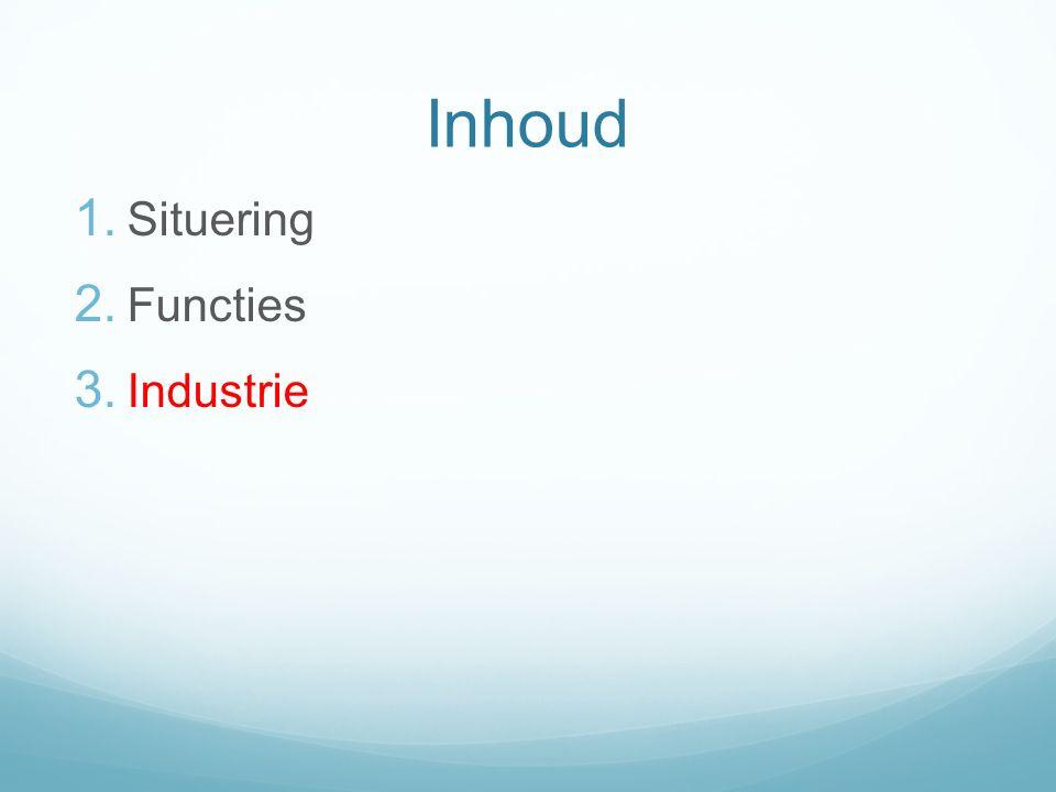 Inhoud 1. Situering 2. Functies 3. Industrie